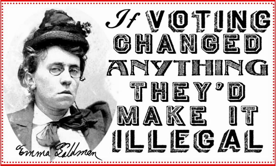 * Emma Goldman si voter changeait quelque chose ils l'auraient interdit