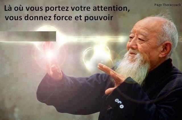 * Là où vous portez votre attention, vous donnez force et pouvoir